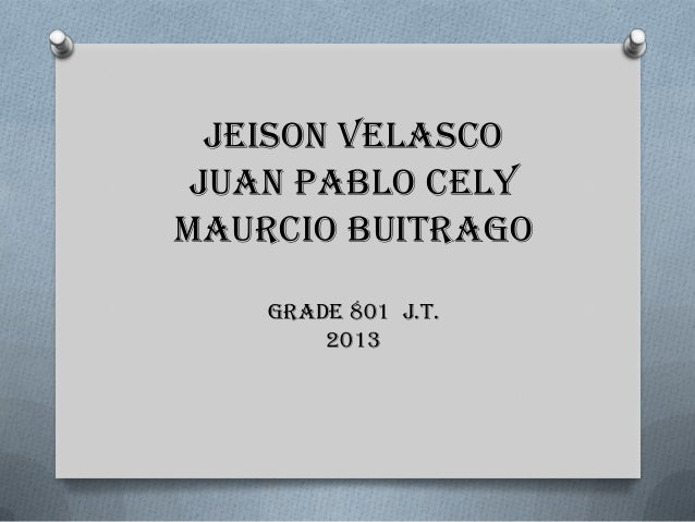 Jeison velasco Juan pablo celyMaurcio Buitrago    Grade 801 j.t.        2013