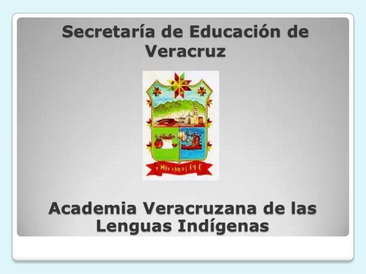 Secretaría de Educación de          VeracruzAcademia Veracruzana de las    Lenguas Indígenas