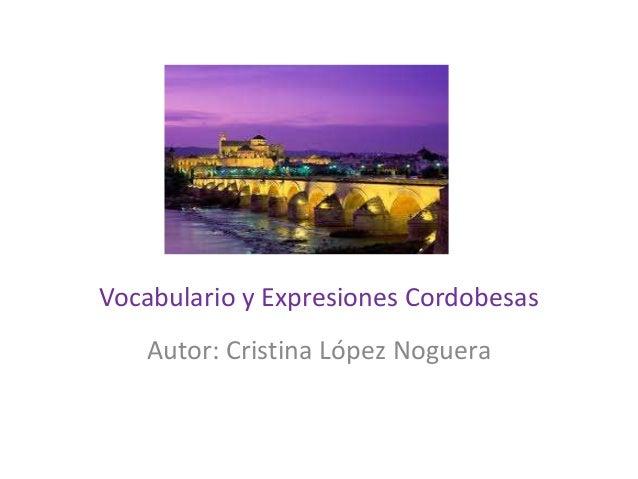 Vocabulario y Expresiones Cordobesas   Autor: Cristina López Noguera