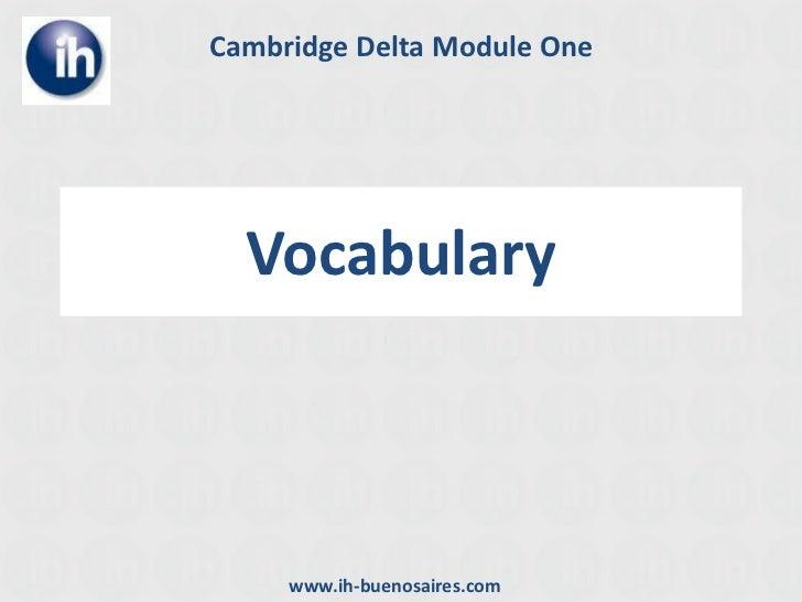 Vocabulary<br />Cambridge Delta Module One<br />www.ih-buenosaires.com<br />
