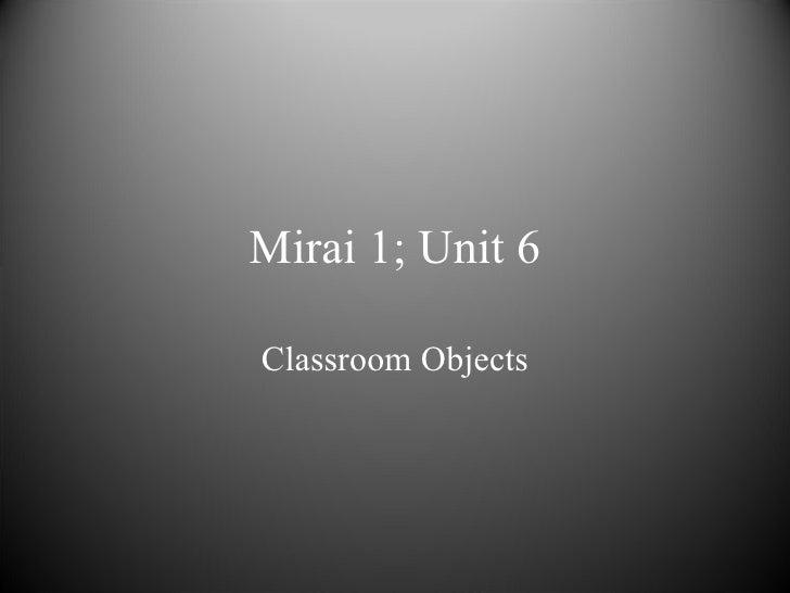 Mirai 1; Unit 6 Classroom Objects