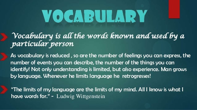 Vocabulary is all the words known and used by aparticular personAs vocabulary is reduced , so are the number of feelings y...
