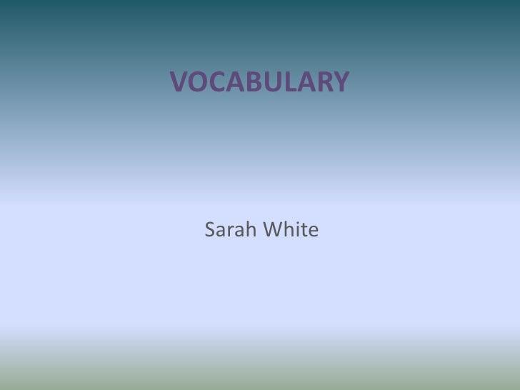 VOCABULARY<br />Sarah White<br />