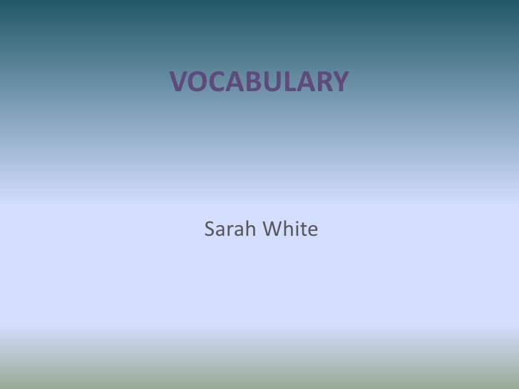 VOCABULARY<br />Sarah White<br />