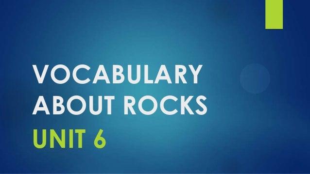 VOCABULARY ABOUT ROCKS UNIT 6