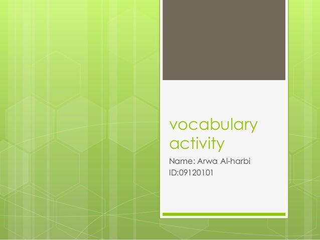 vocabulary activity Name: Arwa Al-harbi ID:09120101