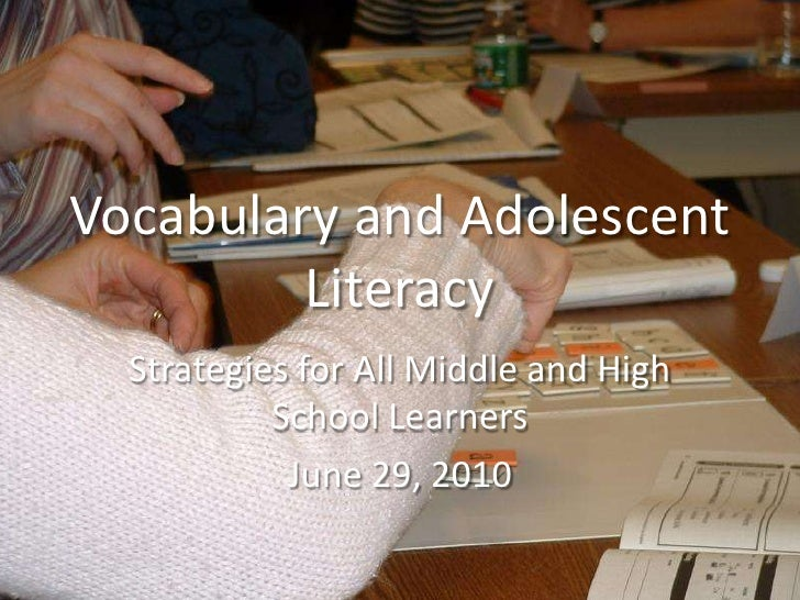 Vocabulary and Adolescent Literacy<br />Strategies for All Middle and High School Learners<br />June 29, 2010<br />