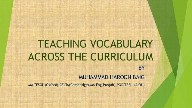 TEACHING VOCABULARY ACROSS THE CURRICULUM BY MUHAMMAD HAROON BAIG MA TESOL (Oxford),CELTA(Cambridge),MA Eng(Punjab),PGD TE...