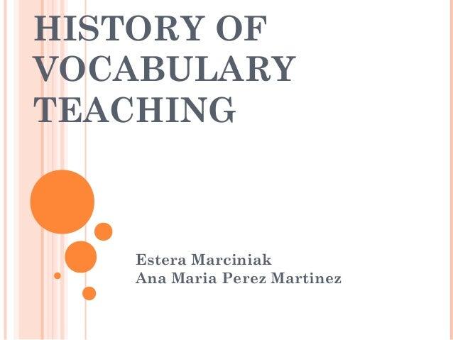 HISTORY OF VOCABULARY TEACHING Estera Marciniak Ana Maria Perez Martinez