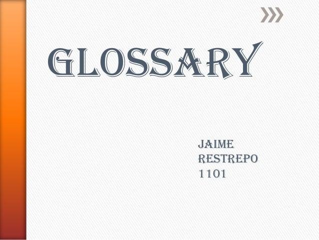 glossary     Jaime     Restrepo     1101
