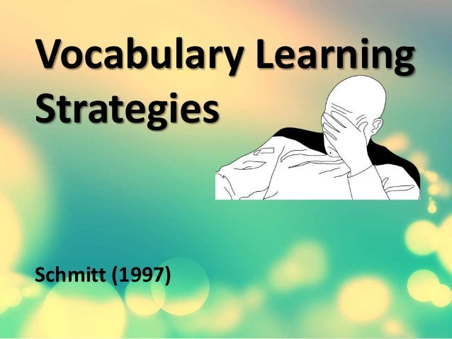 vocabulary learning strategies Vocabulary: description, acquisition and pedagogy edited by norbert schmitt and  26 vocabulary learning strategies 199 norbert schmitt 27 editors' comments – acquisition section 228  34) shows that significant vocabulary growth can occur if this learning is done in the second language environment in their study of a study abroad.