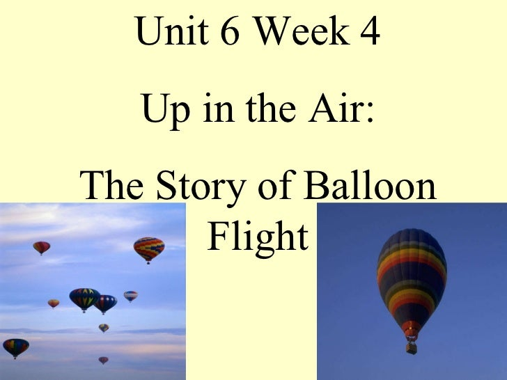 Unit 6 Week 4 Up in the Air: The Story of Balloon Flight