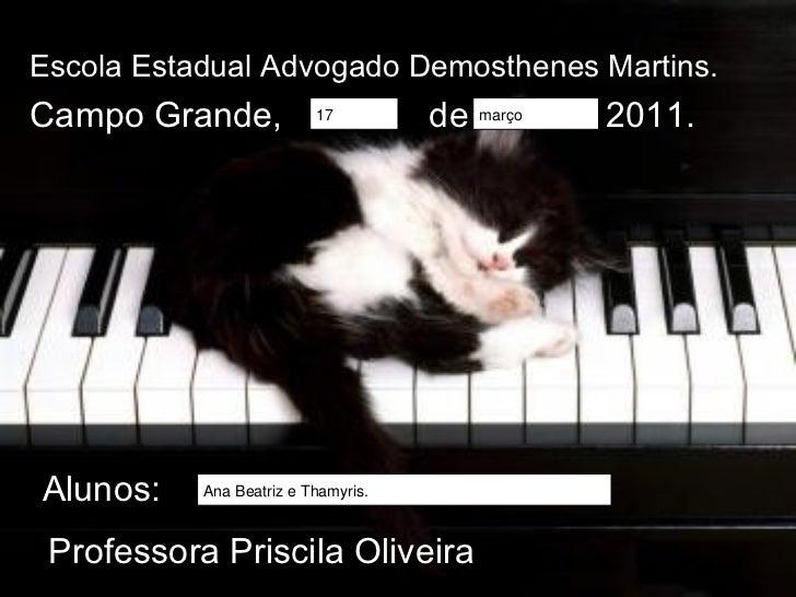 Escola Estadual Advogado Demosthenes Martins. Campo Grande,  de  2011. Alunos: Professora Priscila Oliveira