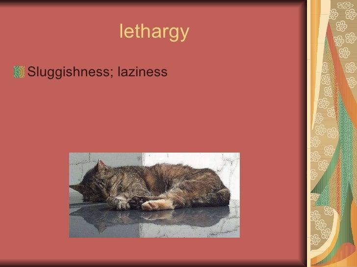 lethargy <ul><li>Sluggishness; laziness </li></ul>
