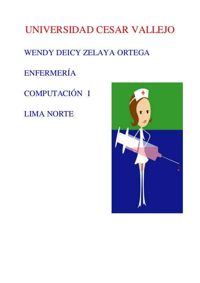 UNIVERSIDAD CESAR VALLEJO WENDY DEICY ZELAYA ORTEGA ENFERMERÍA COMPUTACIÓN I LIMA NORTE
