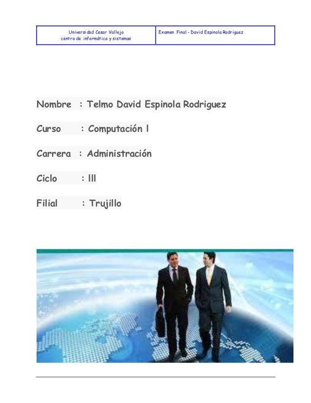 Universidad Cesar Vallejo centro de informática y sistemas Examen Final - David Espinola Rodriguez Nombre : Telmo David Es...