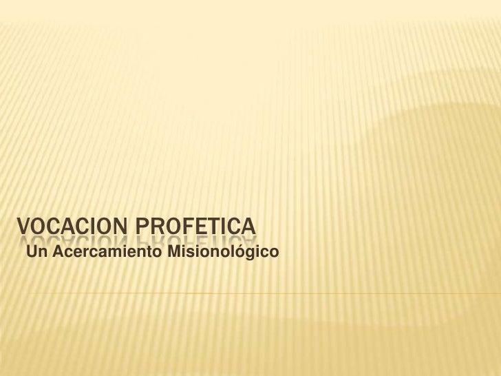 VOCACION PROFETICA Un Acercamiento Misionológico