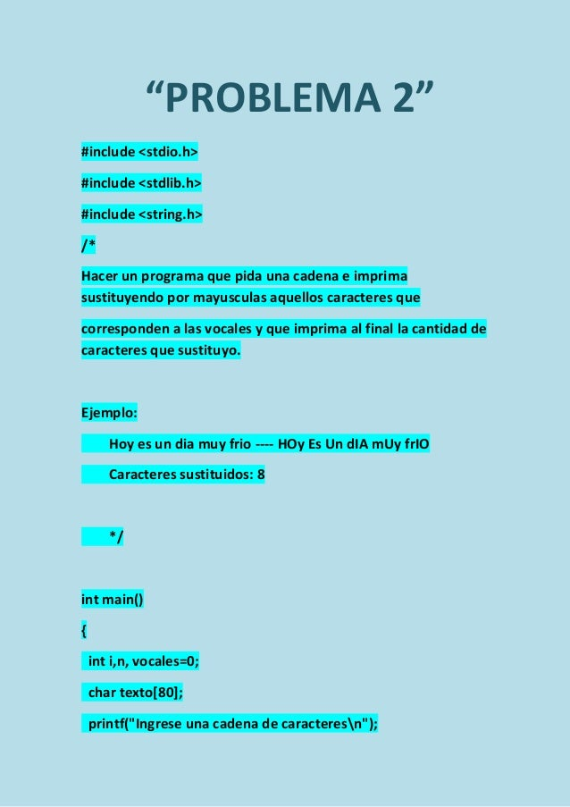 """PROBLEMA 2"" #include <stdio.h> #include <stdlib.h> #include <string.h> /* Hacer un programa que pida una cadena e imprima..."