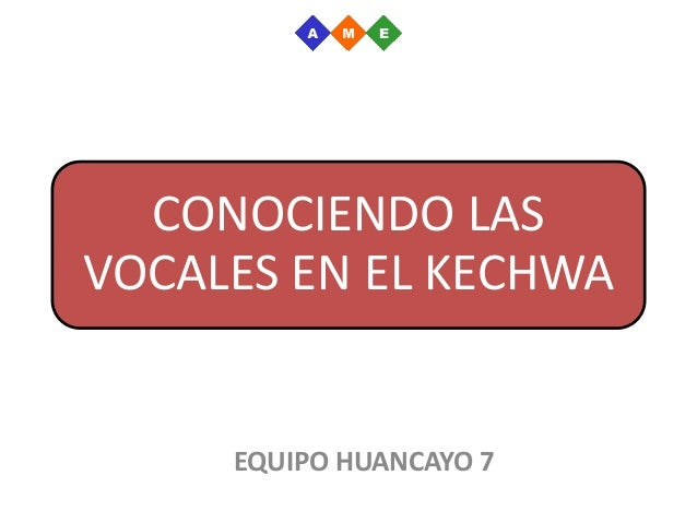 CONOCIENDO LAS VOCALES EN EL KECHWA EQUIPO HUANCAYO 7