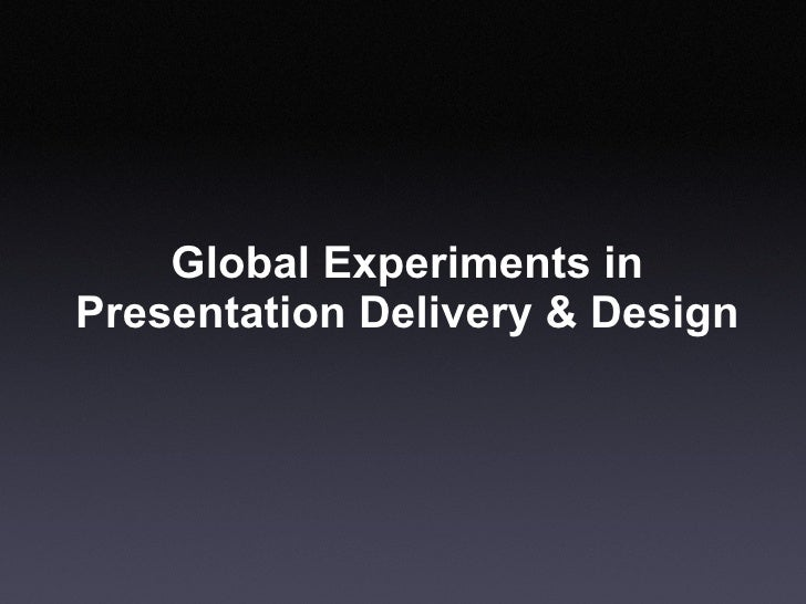Global Experiments in Presentation Delivery & Design