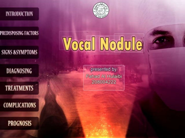 What are vocal cord nodule ??• Vocal cord nodules are benign  (noncancerous) growths on both  vocal cords that are caused ...