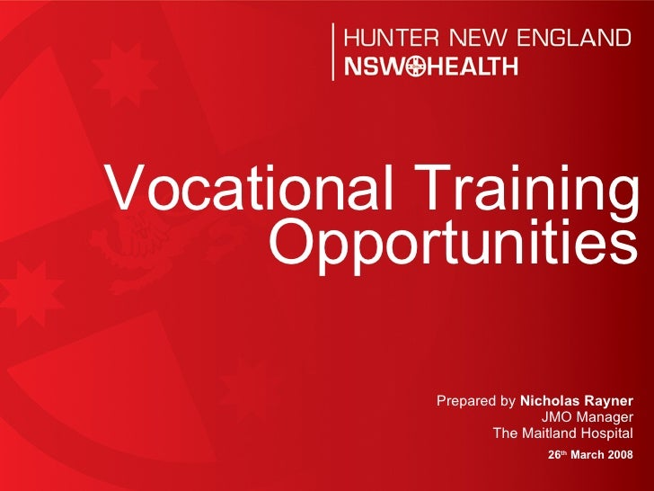 Prepared by  Nicholas Rayner JMO Manager The Maitland Hospital 26 th  March 2008 Vocational Training Opportunities