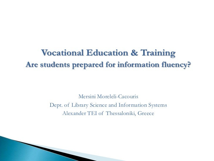 Vocational Education & Training<br />Are students prepared for information fluency?<br />MersiniMoreleli-Cacouris<br />Dep...