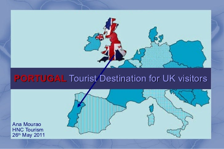 PORTUGAL  Tourist Destination for UK visitors Ana Mourao HNC Tourism 26 th  May 2011