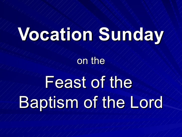 Feast of the  Baptism of the Lord Vocation Sunday on the
