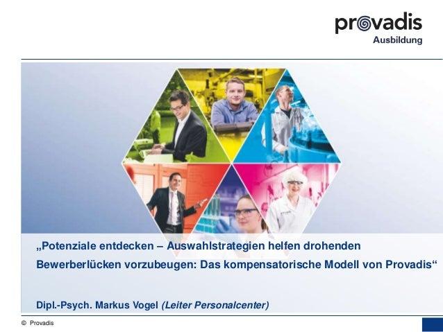 """© Provadis """"Potenziale entdecken – Auswahlstrategien helfen drohenden Bewerberlücken vorzubeugen: Das kompensatorische Mod..."""