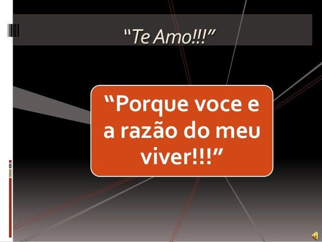 """""""TeAmo!!!"""" """"Porque voce e a razão do meu viver!!!"""""""