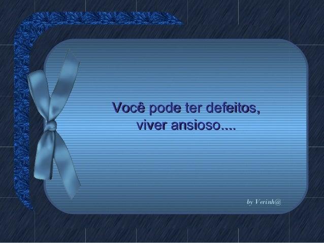 Você pode ter defeitos,Você pode ter defeitos, viver ansioso....viver ansioso.... by Verinh@