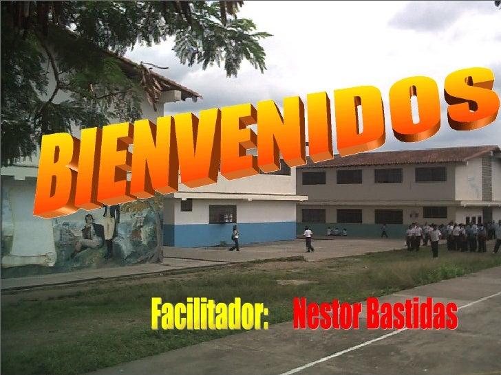 BIENVENIDOS Facilitador: Nestor Bastidas