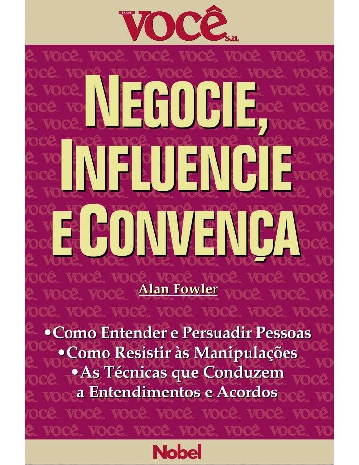 Tradução do Negotiating, Persuading and Influencingoriginalmente publicado em 1995, em comum acordocom o Institute of Pers...