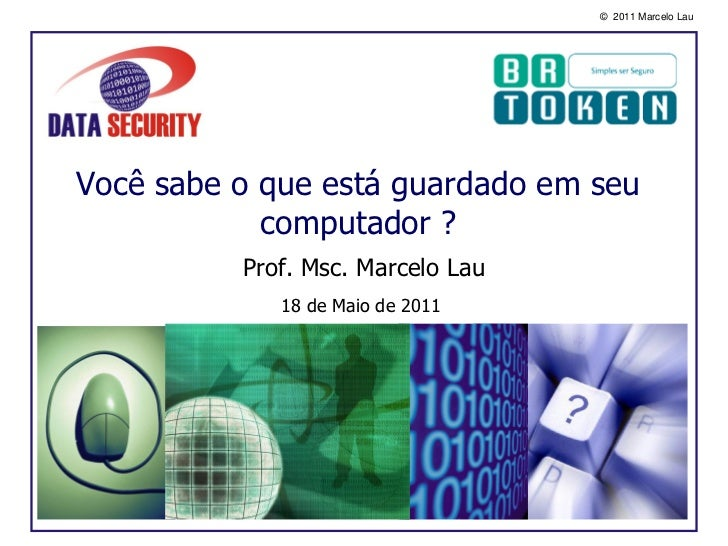 © 2011 Marcelo LauVocê sabe o que está guardado em seu            computador ?          Prof. Msc. Marcelo Lau            ...