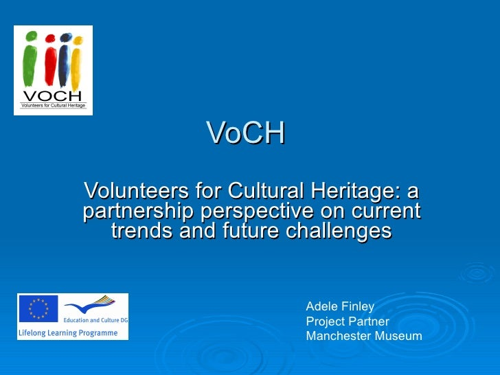 VoCH Volunteers for Cultural Heritage: a partnership perspective on current trends and future challenges Adele Finley  Pro...