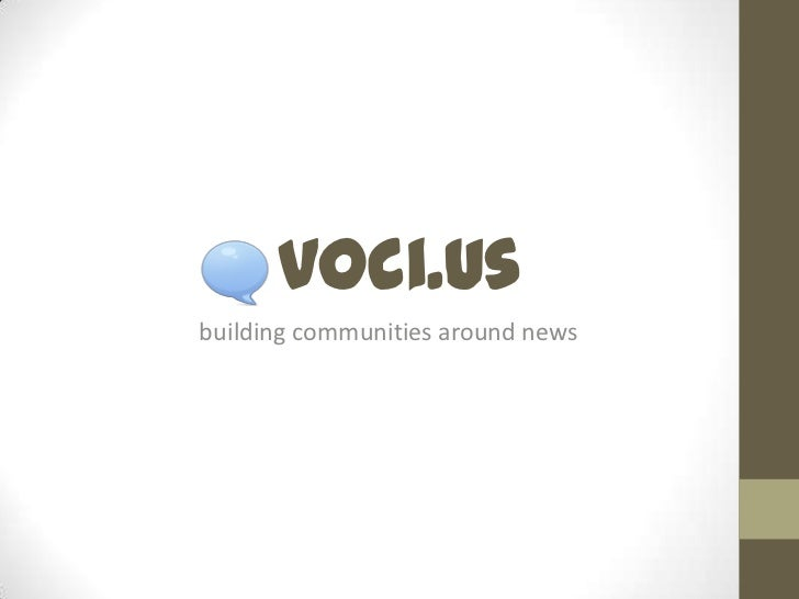 voci.us<br />building communities around news<br />