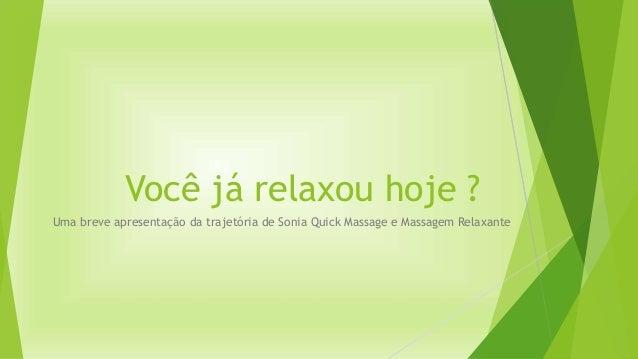 Você já relaxou hoje ? Uma breve apresentação da trajetória de Sonia Quick Massage e Massagem Relaxante