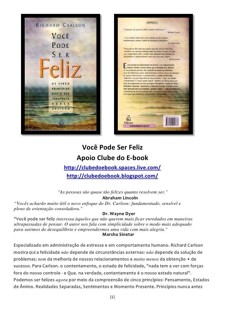 Você Pode Ser Feliz                              Apoio Clube do E-book                        http://clubedoebook.spaces.l...