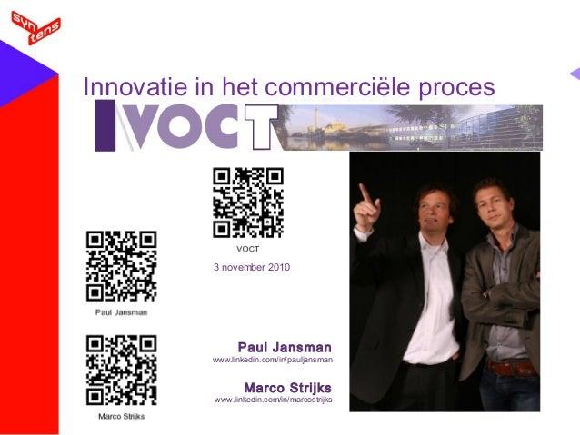 Paul Jansman www.linkedin.com/in/pauljansman Marco Strijks www.linkedin.com/in/marcostrijks Innovatie in het commerciële p...