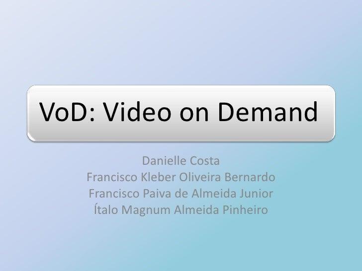 VoD: Video on Demand             Danielle Costa   Francisco Kleber Oliveira Bernardo   Francisco Paiva de Almeida Junior  ...