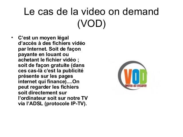 Le cas de la video on demand (VOD) • C'est un moyen légal d'accès à des fichiers vidéo par Internet. Soit de façon payante...