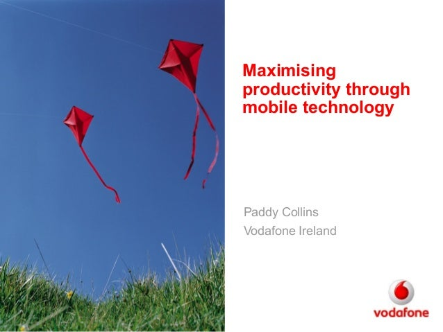 Maximising productivity through mobile technology Paddy Collins Vodafone Ireland