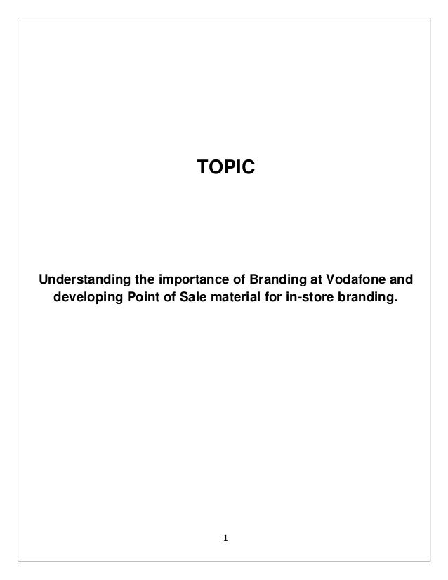 1 TOPIC Understanding the importance of Branding at Vodafone and developing Point of Sale material for in-store branding.