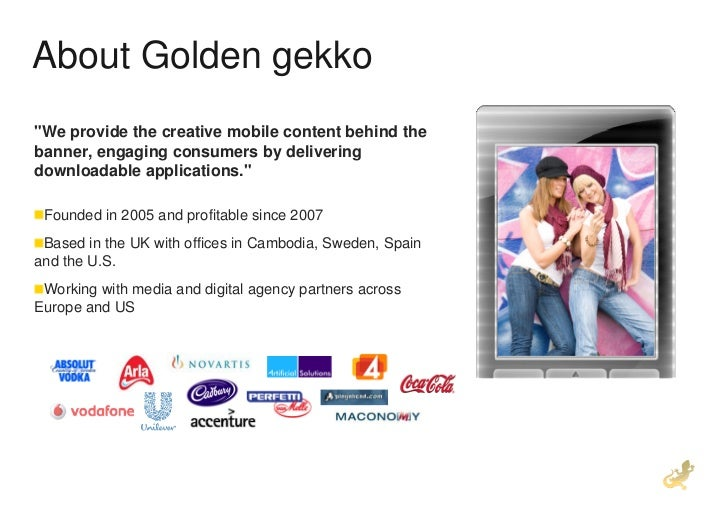 """About Golden gekko """"We provide the creative mobile content behind the banner, engaging consumers by delivering downloadabl..."""