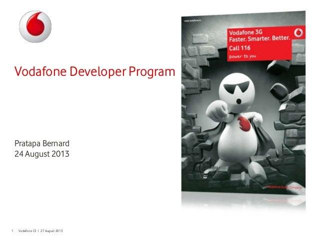 Vodafone C3 | 27 August 20131 Vodafone Developer Program Pratapa Bernard 24 August 2013