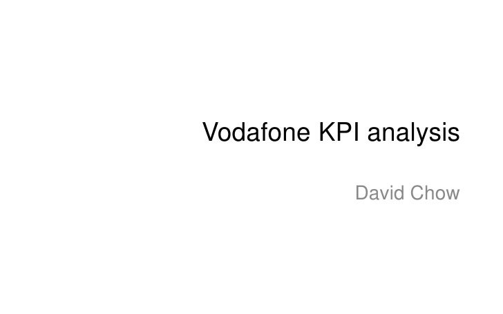 Vodafone KPI analysis<br />David Chow<br />