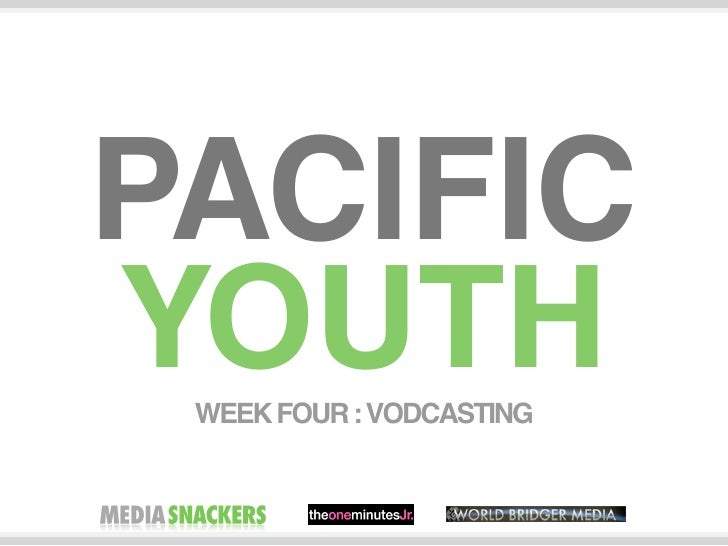 PACIFIC YOUTH  WEEK FOUR : VODCASTING
