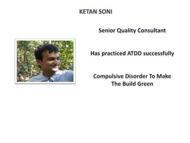 Acceptance Test Driven Development (ATDD) in practice  Ketan Soni