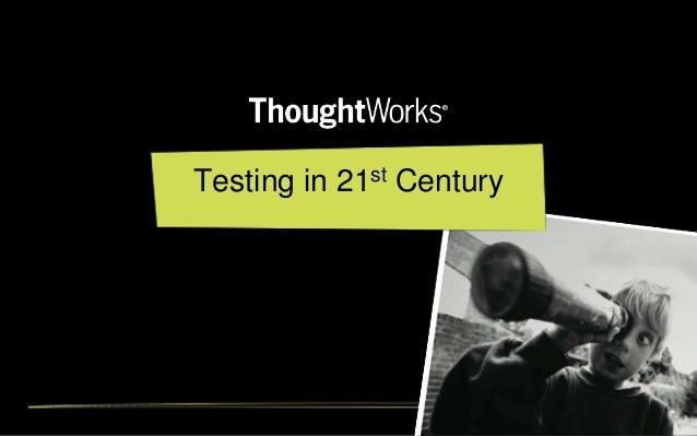 Testing in 21st Century